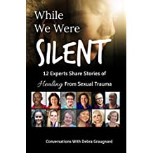 While We Were Silent: 12 Experts Share Their Stories of Healing From Sexual Trauma