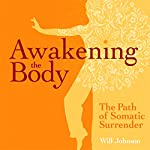 Awakening the Body: The Path of Somatic Surrender | Will Johnson