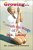 Growing¿ Through the Wings of Ms. Lafay, Lafayette R. Pettiford, 1608130436