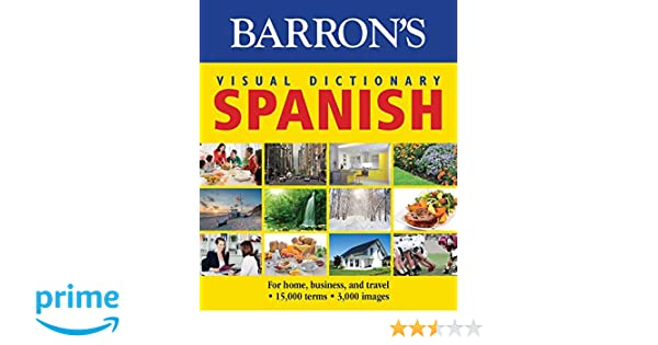 Barrons Visual Dictionary: Spanish: For Home, Business, and Travel (Barrons Visual Dictionaries): PONS Editorial Team: 9781438006031: Amazon.com: Books