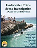 img - for Underwater Crime Scene Investigation: A Guide for Law Enforcement by Thomas B Kelley (2008-04-01) book / textbook / text book