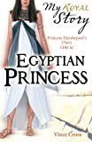 img - for Egyptian Princess (My Royal Story) by Vince Cross (2009-09-07) book / textbook / text book