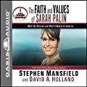 The Faith and Values of Sarah Palin Audiobook by Stephen Mansfield, David A Holland Narrated by Stephen Mansfield