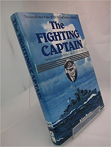 The Fighting Captain: Frederic John Walker RN and the Battle of the Atlantic