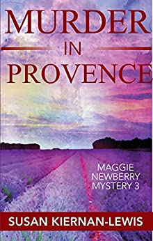 Murder in Provence: Book 3 of the Maggie Newberry Mysteries (The Maggie Newberry Mystery Series) by [Kiernan-Lewis, Susan]