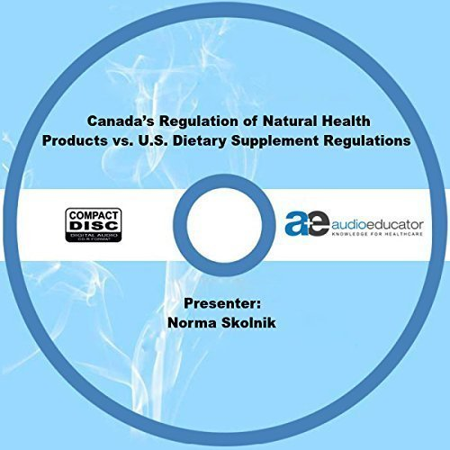 Canada's Regulation of Natural Health Products vs. U.S. Dietary Supplement Regulations ()