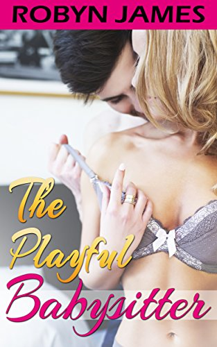 The Playful Babysitter: Forbidden Collection of Sensual Sitter Stories ()