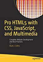 Pro HTML5 with CSS, JavaScript, and Multimedia: Complete Website Development and Best Practices Front Cover