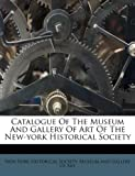 Catalogue of the Museum and Gallery of Art of the New-York Historical Society, , 1173762612