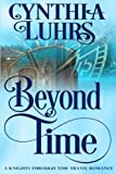 Beyond Time: A Knights Through Time Travel Romance Novel (Volume 1) by  Cynthia Luhrs in stock, buy online here