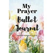 My Prayer Bullet Journal: Best Inspirational Prayer Bullet Journal, Experiencing The Power of Prayer, Best 100 days Prayer Tool (Reflect/Prayer/Worship)