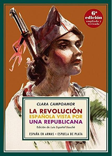 La revolución española vista por una republicana España en Armas: Amazon.es: Campoamor, Clara, Español Bouché, Luis, Español Bouché, Luis, Español Bouché, Luis: Libros