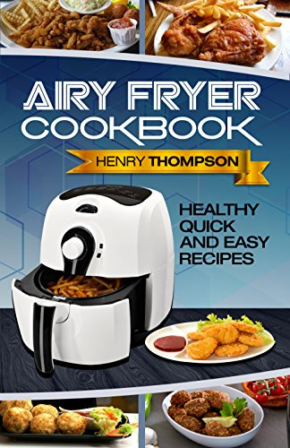 Air Fryer: Super Quick, Easy, Healthy and Very Delicious Recipes for your Air Fryer For Your Whole Family (Vegan, Vegetarian, Chicken, Pork, Seafood, Breakfast, Lunch, Dinner Appetisers and More) by Henry Thompson