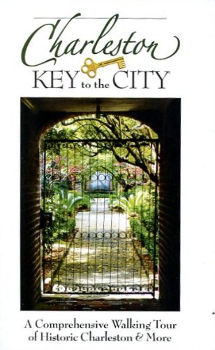CHARLESTON: KEY TO THE CITY /A COMPREHENSIVE WALKING TOUR /SOUTH CAROLINA /MAP++