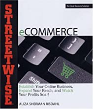 Streetwise eCommerce: Establish Your Online Business, Expand Your Reach, and Watch Your Profits Soar! (Adams Streetwise Series)