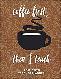Amazon.com: Coffee First, Then I Teach: 2019 - 2020 Weekly ...