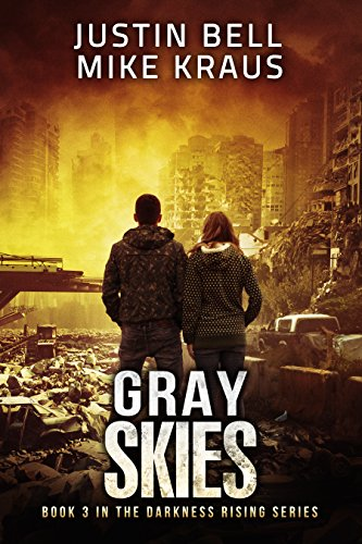 Gray Skies: Book 3 in the Thrilling Post-Apocalyptic Survival Series: (Darkness Rising - Book 3) by [Bell, Justin, Kraus, Mike]