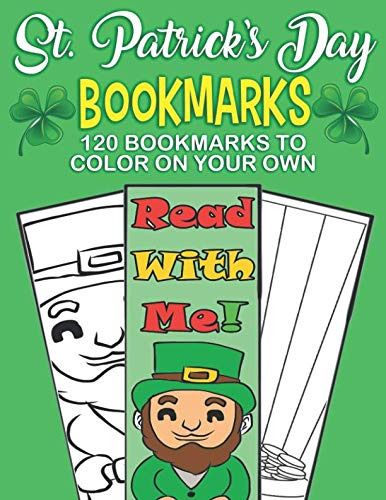 St. Patrick's Day Bookmarks: 120 Bookmarks to Color Your Own: DIY St. Patty's Day Bookmark Activity Book for Kids Perfect Gift for St. Patrick's Day