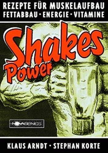 Power Shakes: Rezepte für Muskelaufbau Fettabbau, Energie, Vitamine