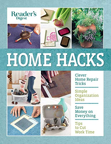 Book Cover: Reader's Digest Home Hacks: Clever DIY Tips and Tricks for Fixing, Organizing, Decorating, and Managing Your Household