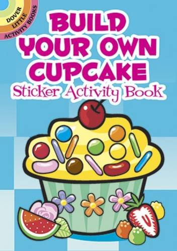 Build Your Own Cupcake Sticker Activity Book (Dover Little Activity Books Stickers) (Little White Car)