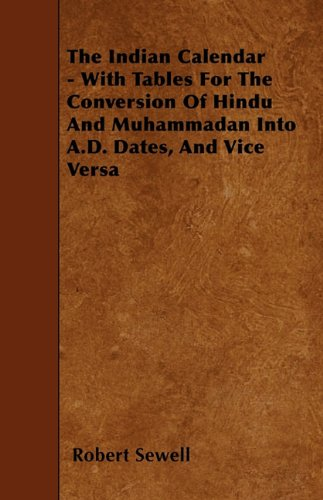 Download The Indian Calendar - With Tables For The Conversion Of Hindu And Muhammadan Into A.D. Dates, And Vice Versa pdf epub