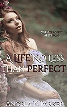 A Life No Less Than Perfect (Life & Love Duet Book 1) by [Parker, Angela K.]