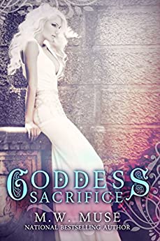 Goddess Sacrifice: Goddess Series Book 3 (Young Adult / New Adult) by [Muse, M.W., Harbin, Mandy]