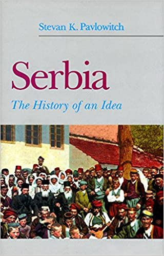Serbia: The History of an Idea, Pavlowitch, Stevan K.