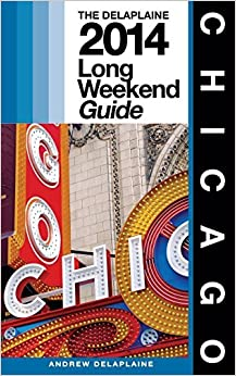 Chicago: The Delaplaine 2014 Long Weekend Guide (Long Weekend Guides) by Andrew Delaplaine (2013-12-28)