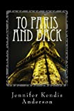 To Paris and Back, Jennifer Anderson, 1480079170