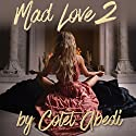 Mad Love 2: A Novel Audiobook by Colet Abedi Narrated by Jessica Almasy