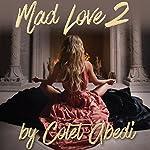 Mad Love 2: A Novel | Colet Abedi