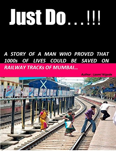 Just Do: A STORY OF A MAN WHO PROVED THAT 1000 LIVES COULD BE SAVED ON RAILWAY ()