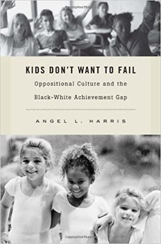 Kids Dont Need To Follow Politics To >> Kids Don T Want To Fail Oppositional Culture And The Black White