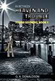 In-Between Heaven and Trouble (Young Diviners Book 1)