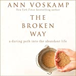 The Broken Way: A Daring Path into the Abundant Life | Ann Voskamp