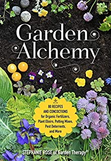 Book Cover: Garden Alchemy: How to Make DIY Fertilizers, Pest Deterrents, Potting Soils, Seed Bombs & More