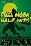 Full Moon, Half Wits (Alex Cheradon #2.4) (Alex Cheradon Book Series 7)