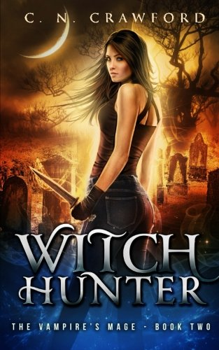 Witch Hunter: An Urban Fantasy Novel (The Vampire's Mage Series) (Volume 2)