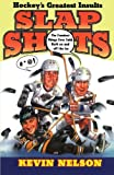 Slap Shots: Hockey's Greatest Insults by Kevin Nelson (1995-10-01)
