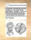An Appendix to the Medulla Medicinæ Universæ; or, New Compendious Dispensatory, John Theobald, 1140721216