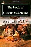 The Book of Ceremonial Magic, Arthur Waite, 1470125978