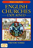 English Churches Explained (BRITAIN'S LIVING HISTORY), Trevor Yorke, 1846741912