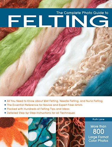 (The Complete Photo Guide to Felting)