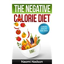 Negative Calorie Diet:Calorie Zero to Size Zero!: (Negative Calorie,Negative Calorie Diet,The Negative Calorie Diet,Negative Calorie Foods,Negative Calorie ... in a week,the negative calorie diet book)