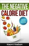 Negative Calorie Diet:Calorie Zero to Size Zero!: (Negative Calorie,Negative Calorie Diet,The Negative Calorie Diet,Negative Calorie Foods,Negative Calorie ... in a week,the negative calorie diet book)