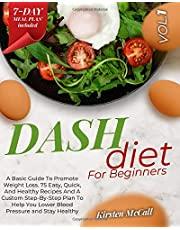 DASH Diet For Beginners: A Basic Guide To Promote Weight Loss. 75 Easy, Quick, And Healthy Recipes And A Custom Step-By-Step Plan To Help You Lower Blood Pressure And Stay Healthy (Vol.1)