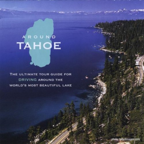 Around Tahoe- The Ultimate Tour Guide For Driving Around The World's Most Beautiful Lake (Guide Beautiful)