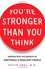 You're Stronger Than You Think: Tapping into the Secrets of Emotionally Resilient People